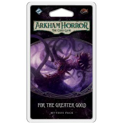For the Greater Good - 4.3 Arkham Horror LCG