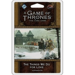 The Things We Do for Love - A Game of Thrones LCG V2 - FFG